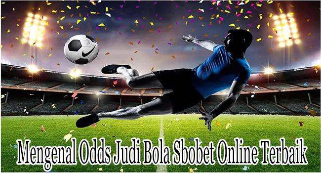 Mengenal Odds Judi Bola Sbobet Online Terbaik Indonesia