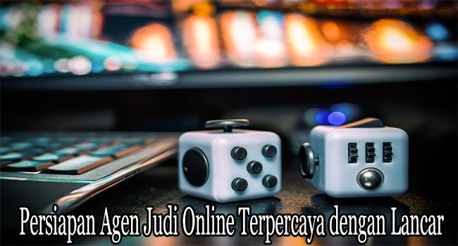 Persiapan Agen Judi Online Terpercaya dengan Lancar