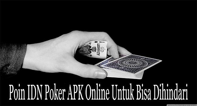 Poin IDN Poker APK Online Untuk Bisa Dihindari Oleh Para Pemain