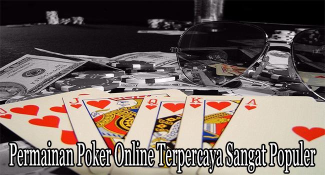 Permainan Poker Online Terpercaya Sangat Populer dan Menguntungkan