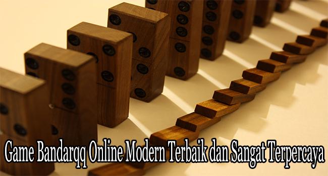 Game Bandarqq Online Modern Terbaik dan Sangat Terpercaya